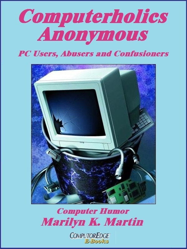 Computerholics Anonymous: PC Users, Abusers and Confusioners